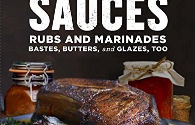 Barbecue Sauces, Rubs, and Marinades–Bastes, Butters & Glazes, Too   (2nd Edition)