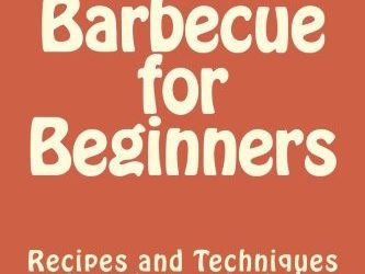 Barbecue for Beginners: Recipes and Techniques to get you started